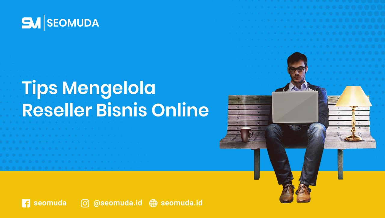 Tips Mengelola Reseller Bisnis Online - SEOMuda